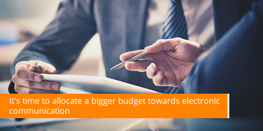 Be generous with your electronic communication budget
