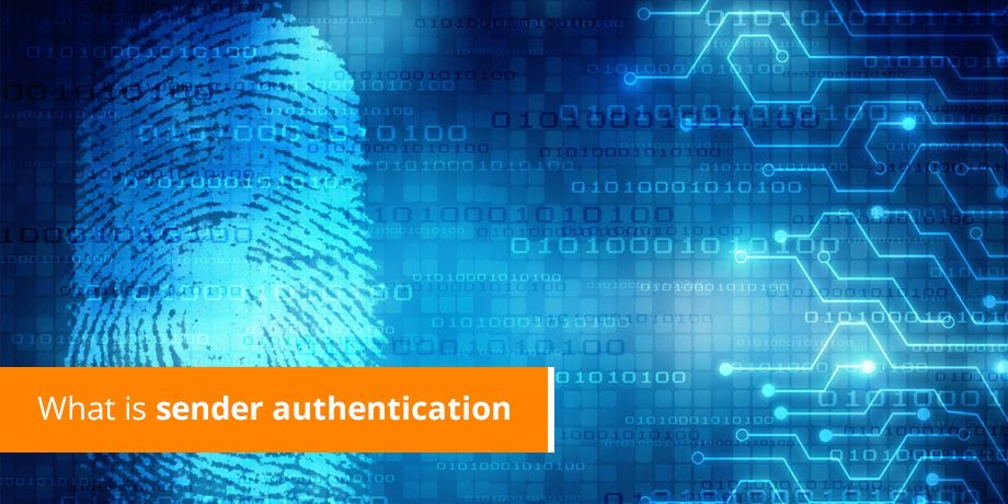 The ABCs of Sender Authentication - what it means and why it's important