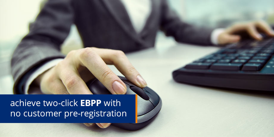 Two-Click, No Registration, eBill Presentment AND Payment
