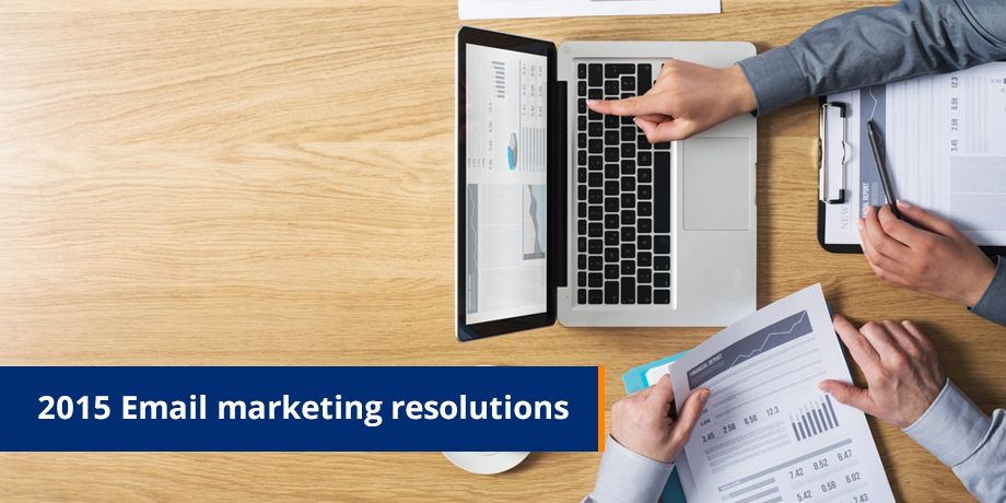4 Essential Email Marketing Resolutions for 2015