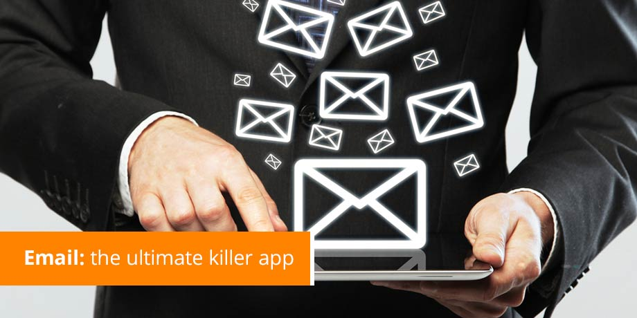 If relevant, the simple email is the ultimate killer app
