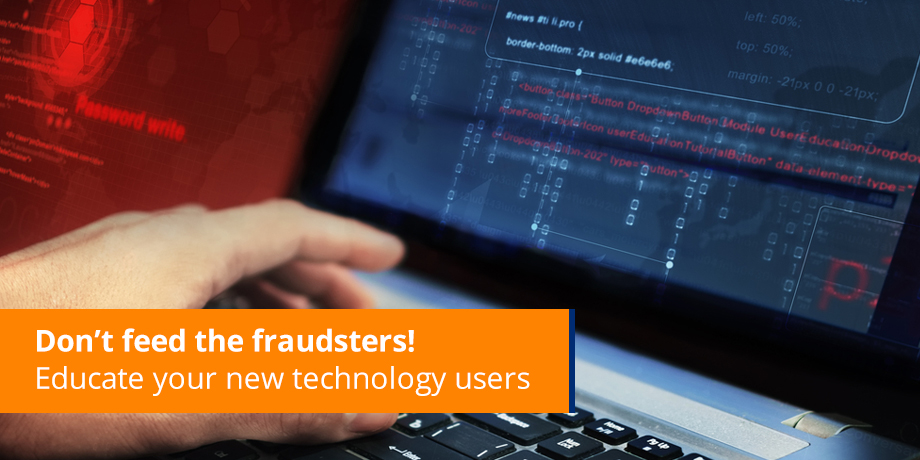 Don't Feed The Fraudsters Educate Your New Technology Users Image