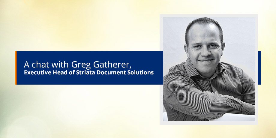 Introducing our digital specialist, Greg Gatherer - Executive Head of Striata Document Solutions