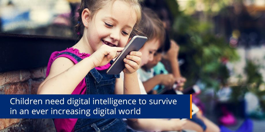 Children Need Digital Intelligence To Survive In An Ever Increasing Digital World