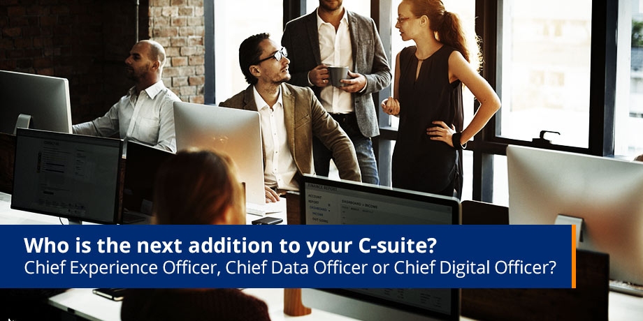 Who Is The Next Addition To Your C Suite Chief Experience Officer Chief Data Officer Or Chief Digital Officer2