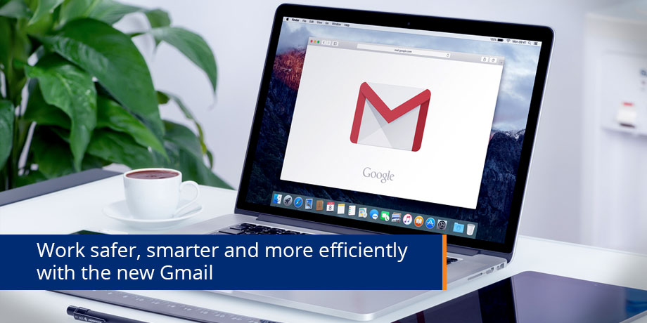 Work safer, smarter and more efficiently with the new Gmail